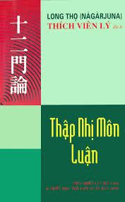 THẬP NHỊ MÔN LUẬN  Tác Giả: Long Thọ (Nàgàrjuna)  Dịch Giả: Thích Viên Lý