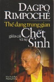 Dagpo Rimpoche THỂ DẠNG TRUNG GIAN GIỮA CÁI CHẾT VÀ SỰ SINH - Hoang Phong biên dịch