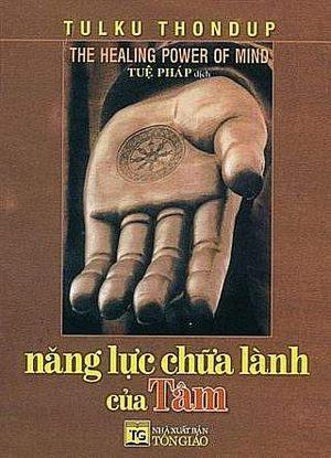 NĂNG LỰC CHỮA LÀNH CỦA TÂM Nguyên tác: The Healing Power of Mind by Tulku Thondup Nhà xuất bản Shambhala, 1996 Việt dịch: Tuệ Pháp - Nhà xuất bản Thiện Tri Thức, 2000