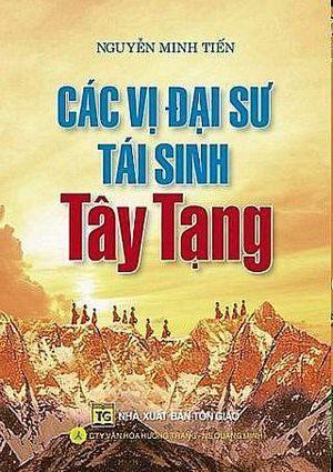 CÁC VỊ ĐẠI SƯ TÁI SINH TÂY TẠNG - Tác giả: Nguyễn Minh Tiến biên soạn